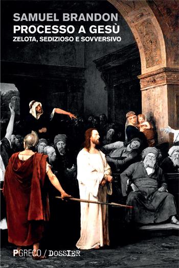 Processo a Gesù. Zelota, sedizioso e sovversivo