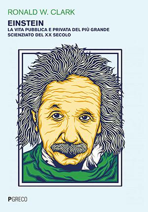 Einstein. La vita pubblica e privata del più grande scienziato del XX secolo