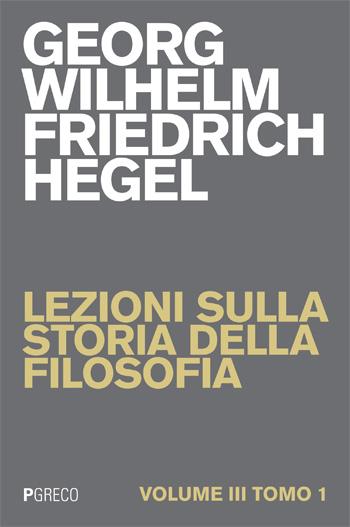 Lezioni sulla storia della filosofia. Volume III Tomo I