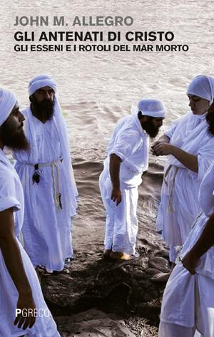 Gli antenati di Cristo. Gli Esseni e i rotoli del Mar Morto