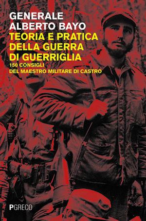 Teoria e pratica della guerra di guerriglia. 150 consigli del maestro militare di Castro