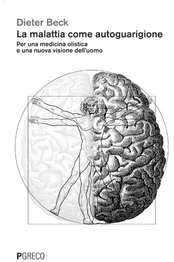 La malattia come autoguarigione. Per una medicina olistica e una nuova visione dell'uomo
