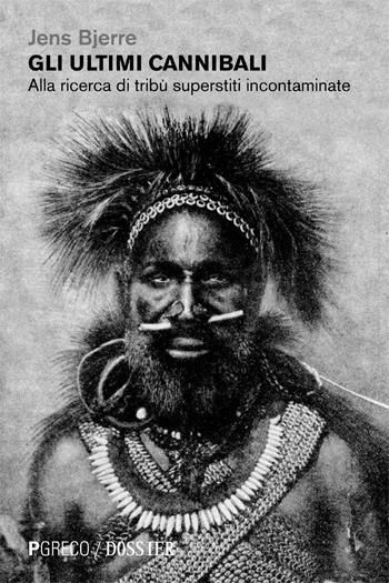 Gli ultimi cannibali. Alla ricerca di tribù superstiti incontaminate