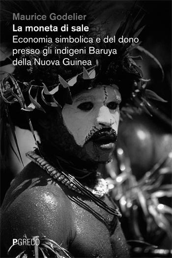 La moneta di sale. Economia simbolica e del dono presso gli indigeni Baruya della Nuova Guinea