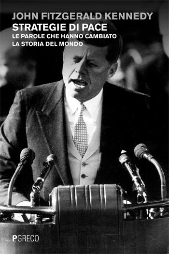Strategie di pace. Le parole che hanno cambiato la storia del mondo