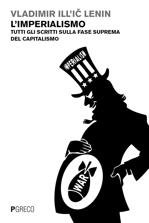 L'imperialismo. Tutti gli scritti sulla fase suprema del capitalismo