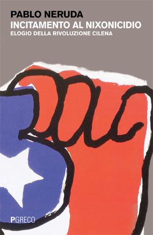Incitamento al nixonicidio. Elogio della rivoluzione cilena.
