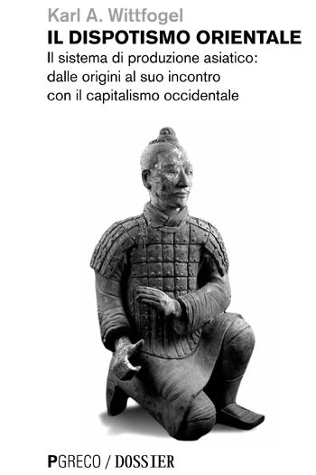 Il dispotismo orientale. Il sistema di produzione asiatico: dalle origini al suo incontro con il capitalismo occidentale