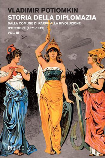 Storia della diplomazia. Dalla Comune di Parigi alla Rivoluzione d'Ottobre (1871-1919). Vol.III