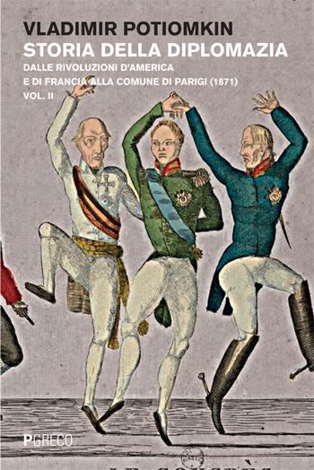 Storia della diplomazia. Dalle rivoluzioni d'America e di Francia alla Comune di Parigi (1871) Vol.II