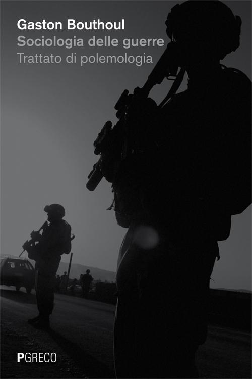 Sociologia delle guerre. Trattato di polemologia