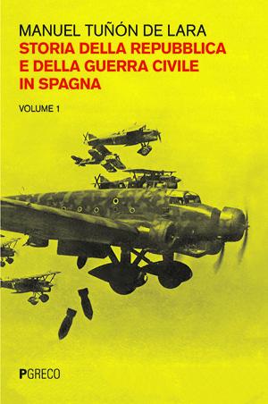 Storia della Repubblica e della guerra civile in Spagna. Vol I