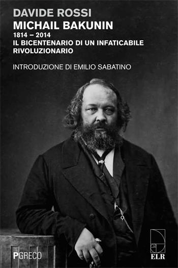Michail Bakunin. 1814 – 2014 Il bicentenario di un infaticabile rivoluzionario