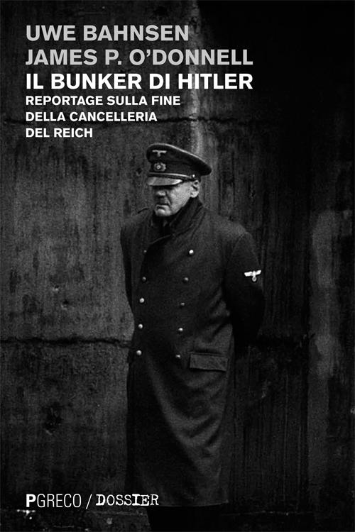Il bunker di Hitler. Reportage sulla fine della cancelleria del Reich