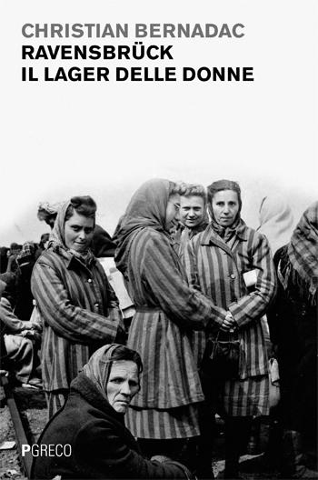 Ravensbrück. Il lager delle donne
