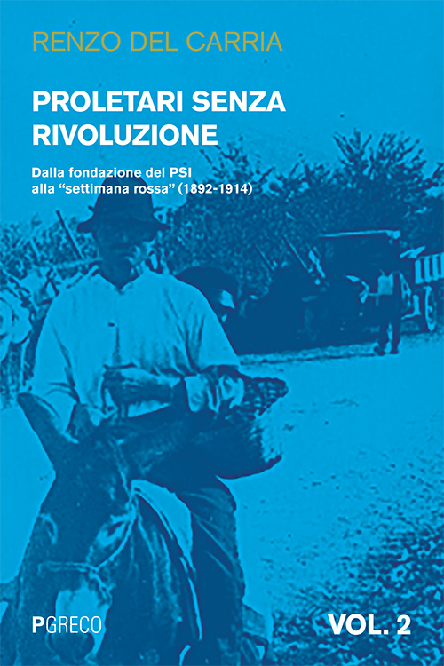 Proletari senza rivoluzione. Vol. 2: Dalla fondazione del PSI alla «settimana rossa» (1892-1914).