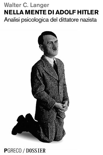 Nella mente di Adolf Hitler. Analisi psicologica del dittatore nazista