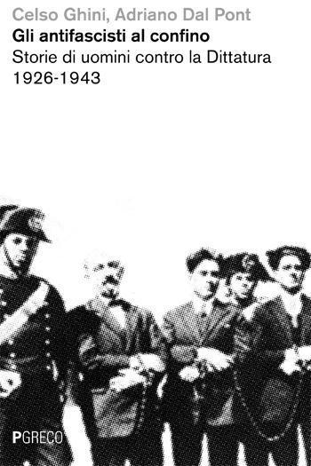 Gli antifascisti al confino. Storie di uomini contro la Dittatura 1926-1943