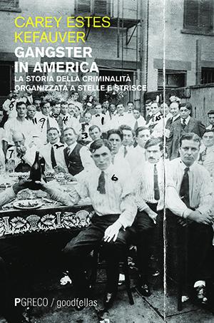 Gangster in America. La storia della criminalità organizzata a stelle e strisce