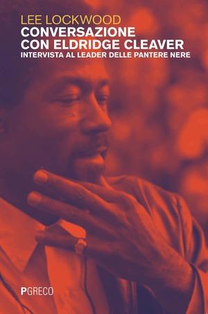 Conversazione con Eldridge Cleaver. Intervista al leader delle pantere nere