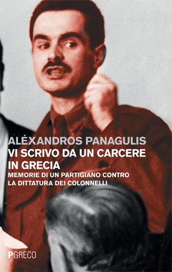 Vi scrivo da un carcere in Grecia. Memorie di un partigiano contro la dittatura dei Colonnelli.