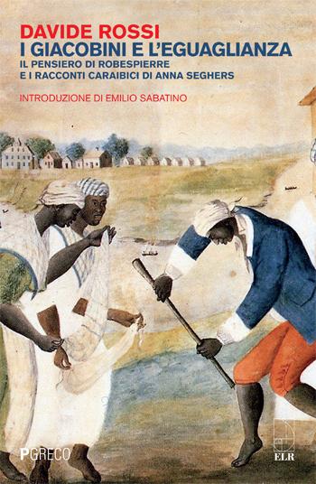 I giacobini e l'eguaglianza. Il pensiero di Roberspierre e i racconti di Anna Seghers