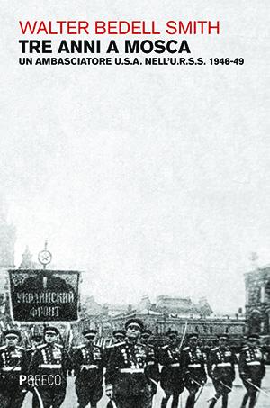 Tre anni a Mosca. Un ambasciatore U.S.A nell'U.R.S.S. 1946-49